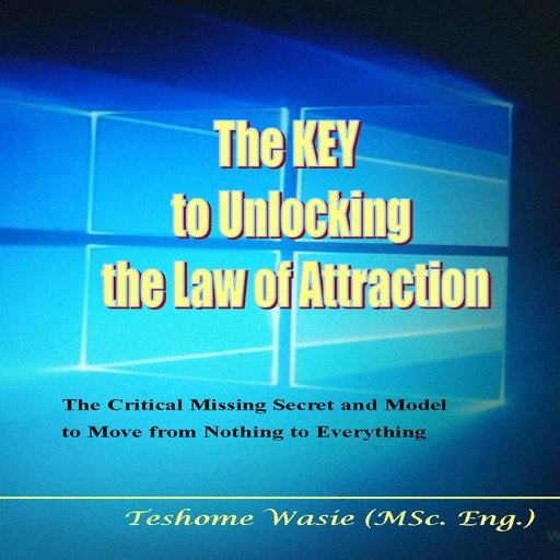 The KEY to Unlocking the Law of Attraction, Teshome Wasie