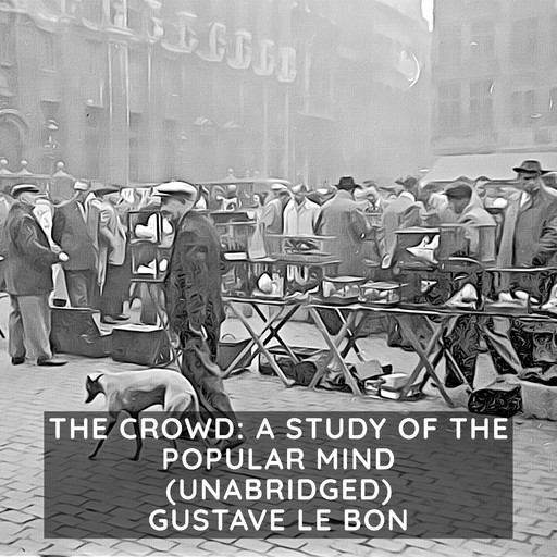 Crowd, The: A Study of the Popular Mind (Unabridged), Gustave Le Bon