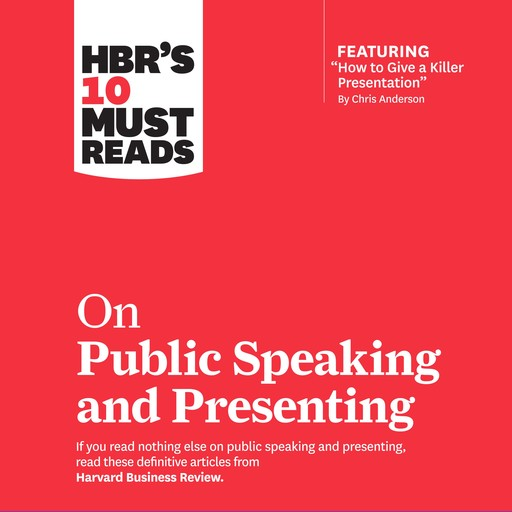 HBR's 10 Must Reads on Public Speaking and Presenting, Harvard Business Review