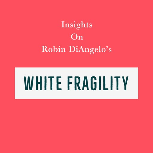 Insights on Robin DiAngelo's White Fragility, Swift Reads