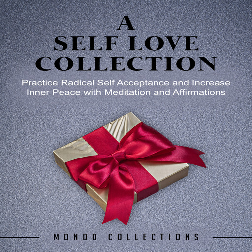 A Self Love Collection: Practice Radical Self Acceptance and Increase Inner Peace with Meditation and Affirmations, Mondo Collections