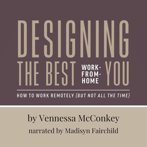 Designing the Best Work-From-Home You, Vennessa McConkey