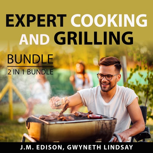 Expert Cooking and Grilling Bundle, 2 in 1 Bundle: Grill and Barbeque and On Food and Cooking, J.M. Edison, and Gwyneth Lindsay