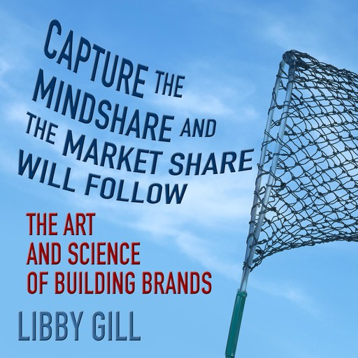 Capture the Mindshare and the Market Share Will Follow, Libby Gill