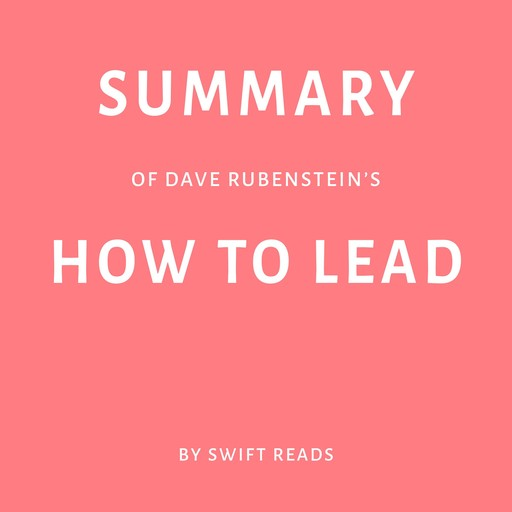 Summary of Dave Rubenstein's How to Lead, Swift Reads