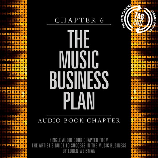 Artist's Guide to Success in the Music Business, Chapter 6, The: The Music Business Plan, Loren Weisman