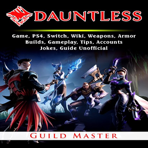 Dauntless Game, PS4, Switch, Wiki, Weapons, Armor, Builds, Gameplay, Tips, Accounts, Jokes, Guide Unofficial, Guild Master