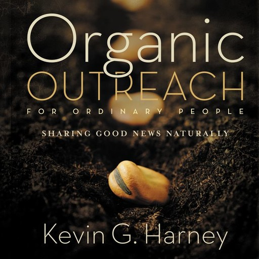 Organic Outreach for Ordinary People, Kevin G. Harney
