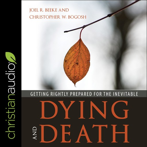 Dying and Death, Joel Beeke, Christopher Bogosh