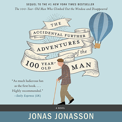 The Accidental Further Adventures of the Hundred-Year-Old Man, Jonas Jonasson, Rachel Willson-Broyles
