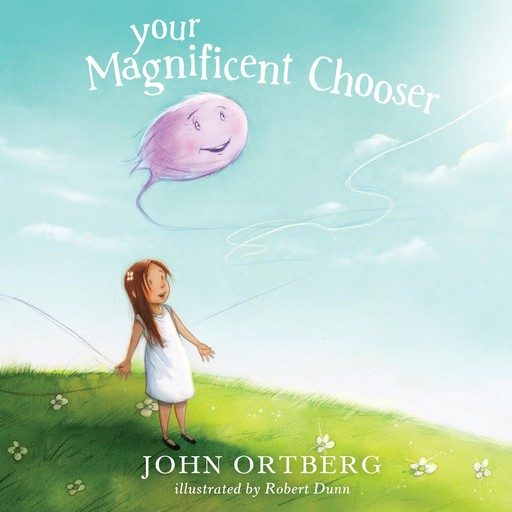 Your Magnificent Chooser, John Ortberg