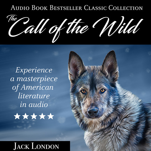 The Call of the Wild: Audio Book Bestseller Classics Collection, Jack London