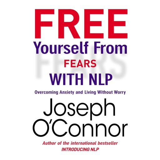 Free Yourself From Fears with NLP, Joseph O'Connor