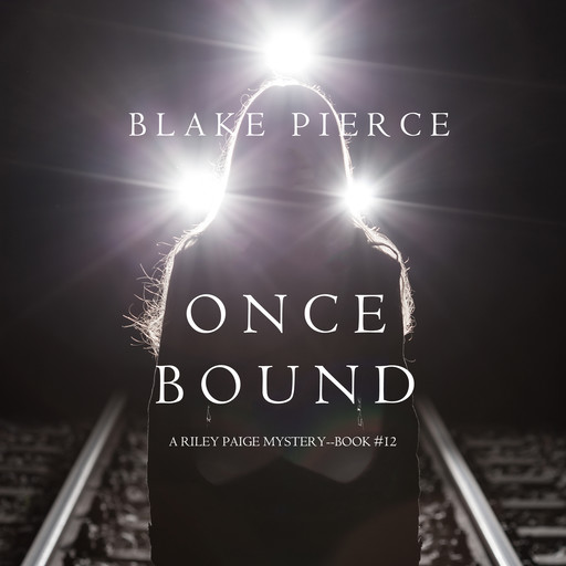 Once Bound (A Riley Paige Mystery—Book 12), Blake Pierce