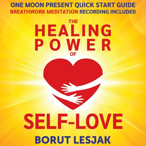 One Moon Present Quick Start Guide: A Radical Healing Formula to Transform Your Life in 28 Days, Borut Lesjak