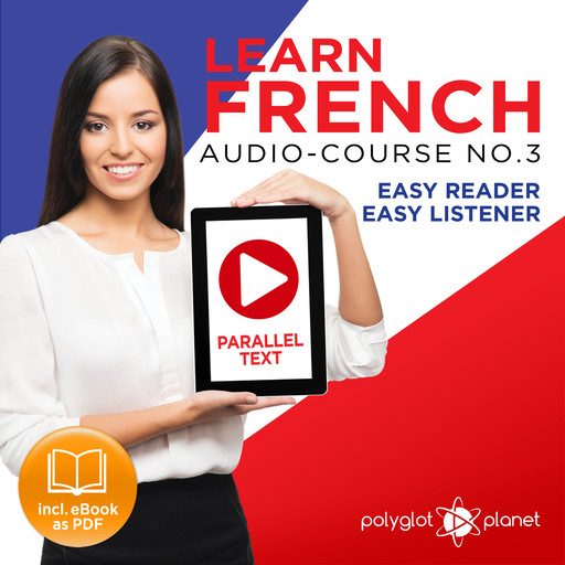 Learn French Easy Reader - Easy Listener - Parallel Text Audio Course No. 3 - The French Easy Reader - Easy Audio Learning Course, Polyglot Planet