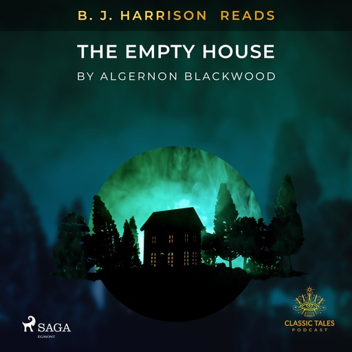 B. J. Harrison Reads The Empty House, Algernon Blackwood