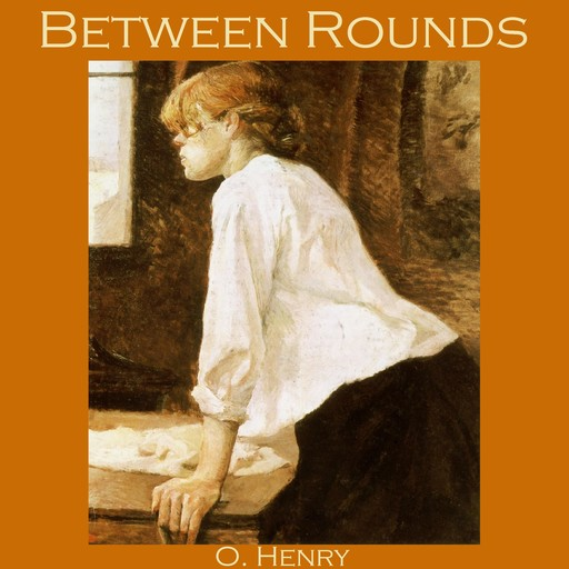 Between Rounds, O.Henry