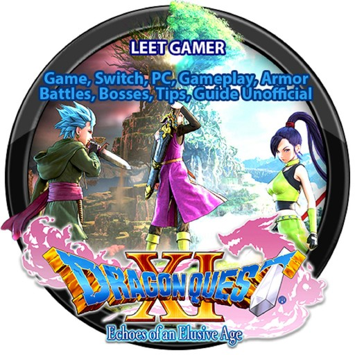 Dragon Quest XI Echoes of an Elusive Age Game, Switch, PC, Gameplay, Armor, Battles, Bosses, Tips, Guide Unofficial, Leet Gamer