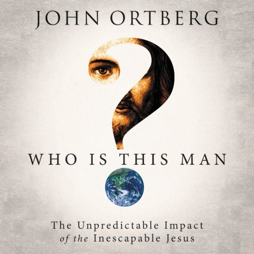 Who Is This Man?, John Ortberg