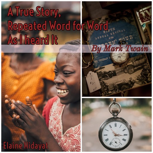 A True Story Repeated Word for Word As I Heard It, Mark Twain