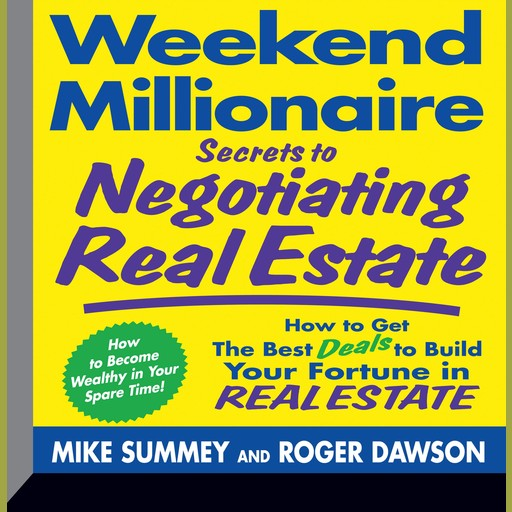 Weekend Millionaire Secrets to Negotiating Real Estate, Roger Dawson