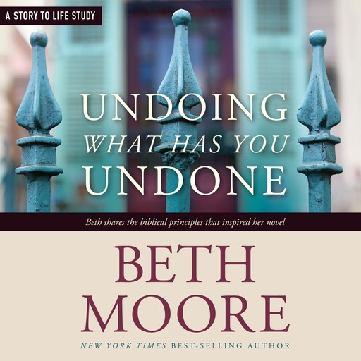Undoing What Has You Undone, Beth Moore