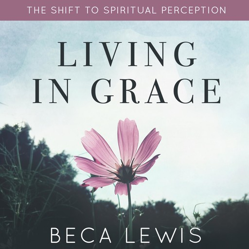 Living In Grace, Beca Lewis