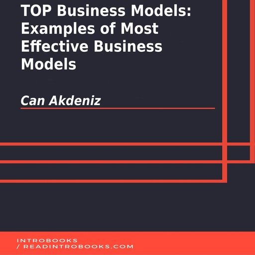 TOP Business Models: Examples of Most Effective Business Models, Can Akdeniz, Introbooks Team