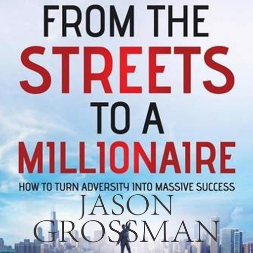 From the Streets to a Millionaire, Jason Grossman