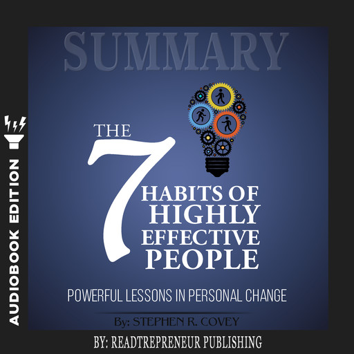 Summary of The 7 Habits of Highly Effective People: Powerful Lessons in Personal Change by Stephen R. Corey, Readtrepreneur Publishing