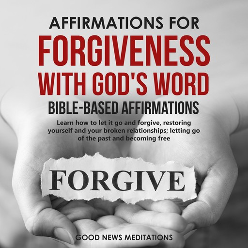 Affirmations for Forgiveness with God's Word - Bible-Based Affirmations, Good News Meditations