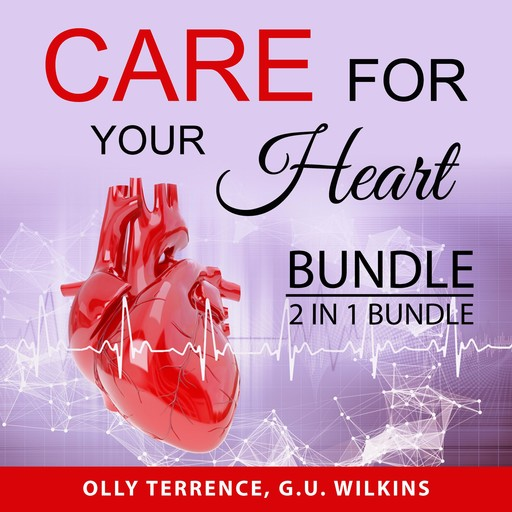 Care For Your Heart Bundle, 2 in 1 Bundle: Prevent Heart Disease and The Simple Heart Cure, Olly Terrence, and G.U. Wilkins