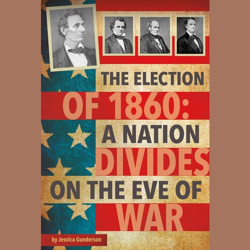 The Election of 1860, Jessica Gunderson