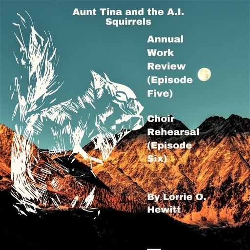 Aunt Tina and the A.I. Squirrels Annual Work Review (Episode Five) Choir Rehearsal (Episode Six), Lorrie Hewitt