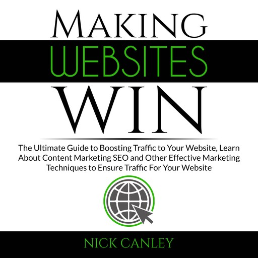 Making Websites Win: The Ultimate Guide to Boosting Traffic to Your Website, Learn About Content Marketing SEO and Other Effective Marketing Techniques to Ensure Traffic For Your Website, Nick Canley