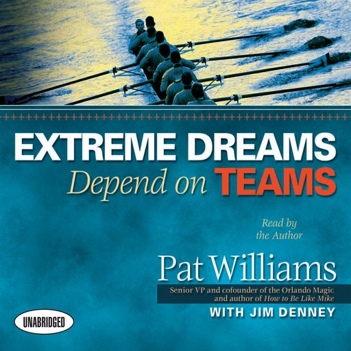 Extreme Dreams Depend on Teams, Jim Denney, Pat Williams