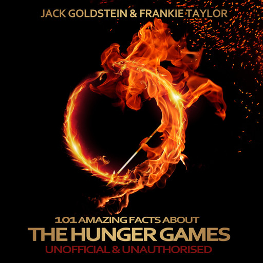 101 Amazing Facts about The Hunger Games, Jack Goldstein, Frankie Taylor