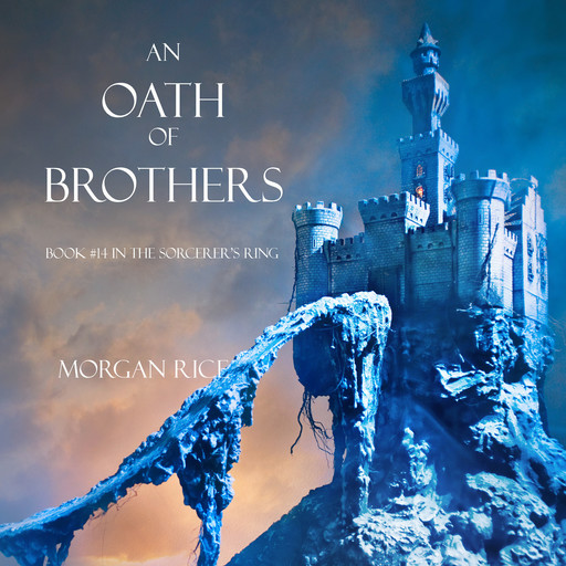 An Oath of Brothers (Book #14 in the Sorcerer's Ring), Morgan Rice