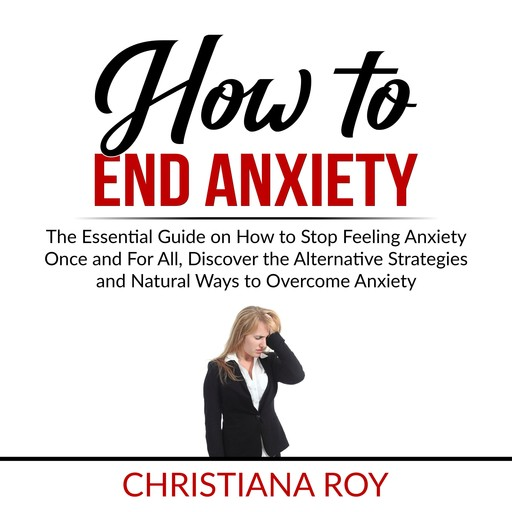 How to End Anxiety, Christiana Roy