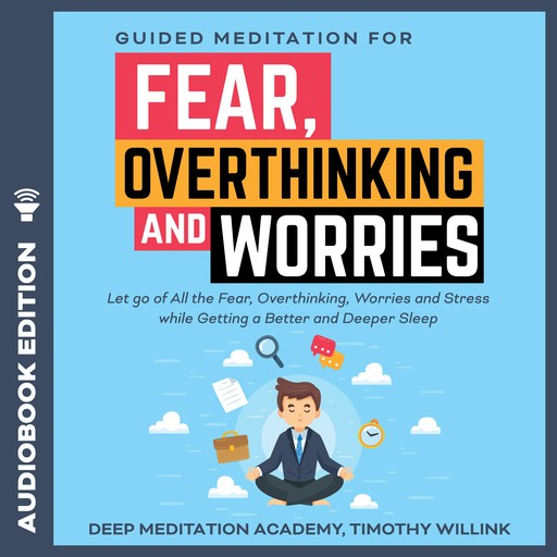 Guided Meditation for Fear, Overthinking and Worries, Timothy Willink