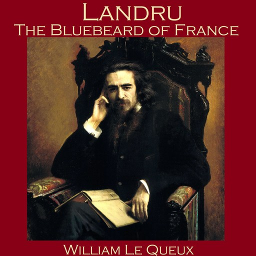 Landru, the Bluebeard of France, William Le Queux