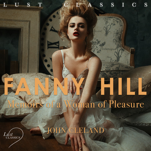 LUST Classics: Fanny Hill - Memoirs of a Woman of Pleasure, John Cleland
