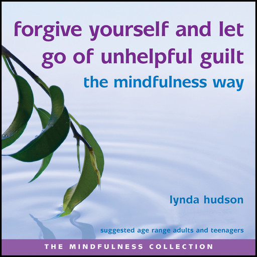 Forgive Yourself and Let Go of Unhelpful Guilt, Lynda Hudson