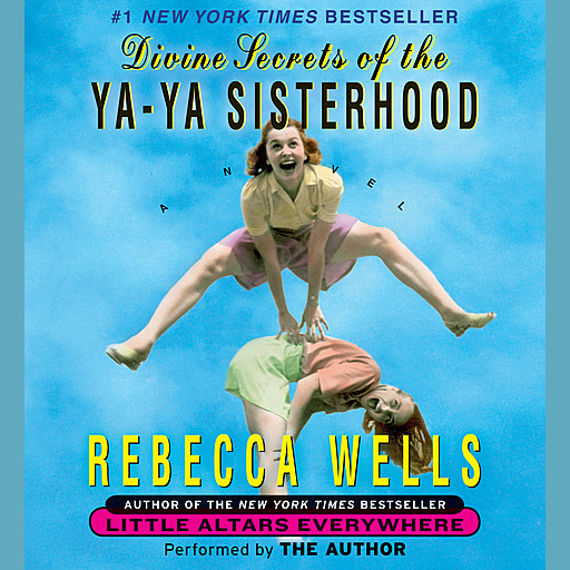 Divine Secrets of the Ya-Ya Sisterhood, Rebecca Wells