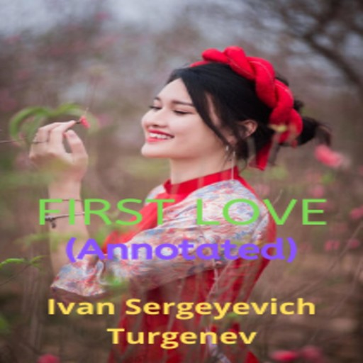 First Love (Annotated), Ivan Turgenev