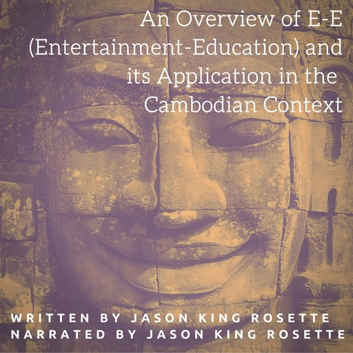 An Overview of E-E (Entertainment-Education) and Its Application in the Cambodian Context, Jason Rosette