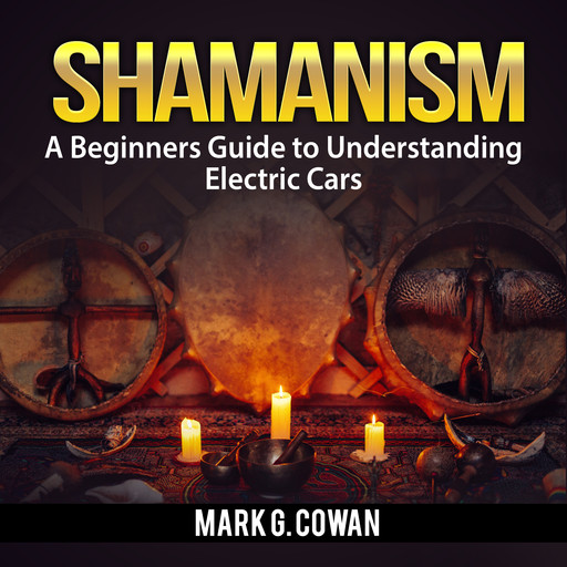 Shamanism: The Ultimate Guide To Shamanic Power, Mark G. Cowan