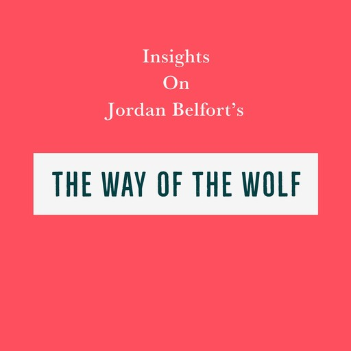 Insights on Jordan Belfort's The Way of the Wolf, Swift Reads