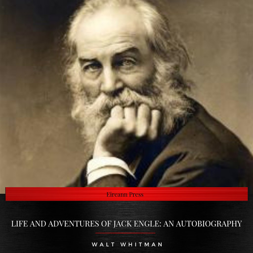 Life and Adventures of Jack Engle: An AutoBiography, Walt Whitman